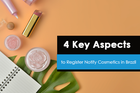 4 Key Aspects to Register/Notify Cosmetics in Brazil