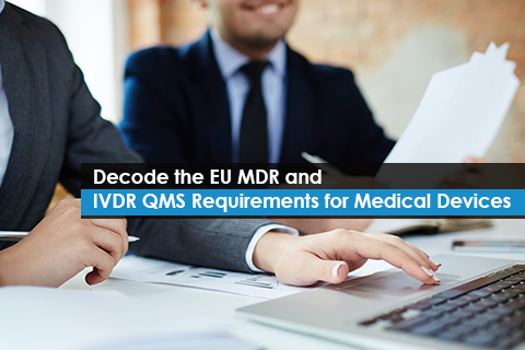Decode the EU MDR and IVDR QMS Requirements for Medical Devices