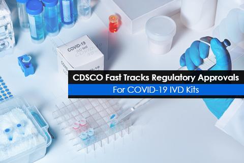 CDSCO Fast Tracks Regulatory Approvals For COVID-19 IVD Kits
