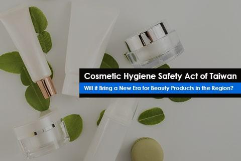 Taiwan FDA's new Cosmetic Regulations