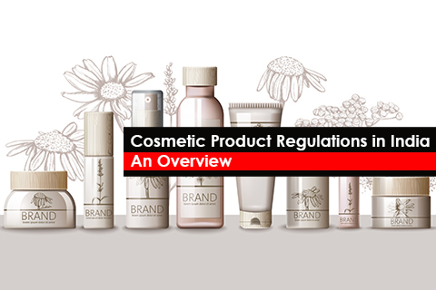Cosmetic Product Regulations in India - An Overview