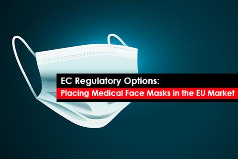 EC Regulatory Options: Placing Medical Face Masks in the EU Market