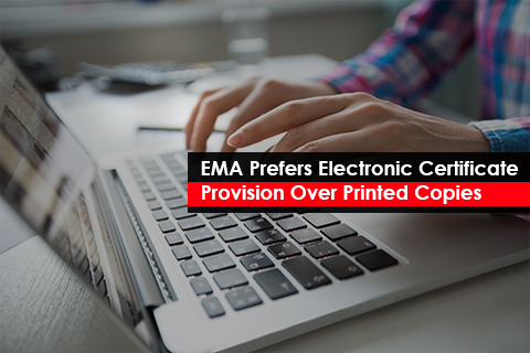 EMA Prefers Electronic Certificate Provision Over Printed Copies