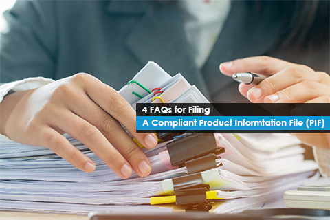 4 FAQs for Filing A Compliant Product Information File (PIF)