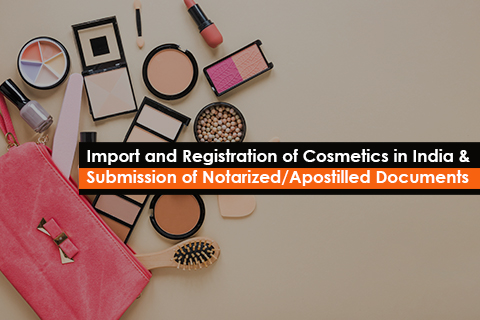 Import and Registration of Cosmetics in India & Submission of Notarized/Apostilled Documents