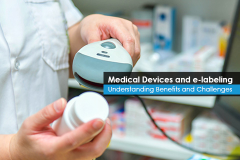 Medical Devices and e-labeling Understanding Benefits and Challenges