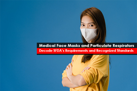 Medical Face Masks and Particulate Respirators - Decode SFDA's Requirements and Recognized Standards