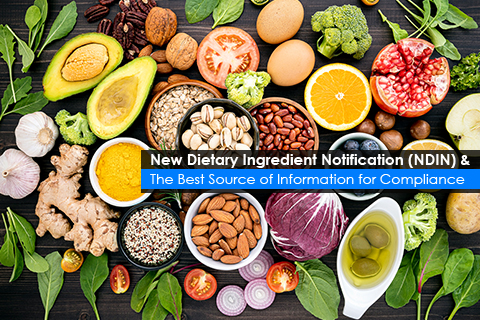 New Dietary Ingredient Notification (NDIN) & The Best Source of Information for Compliance