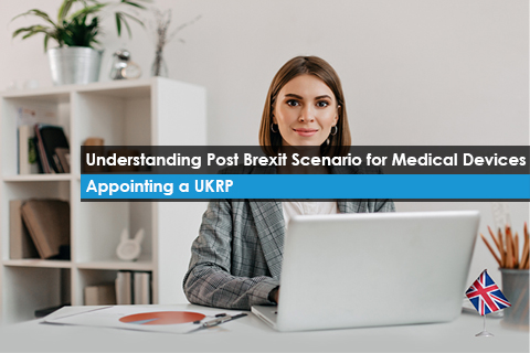 Understanding Post Brexit Scenario for Medical Devices and Appointing a UKRP The Need of An Exclusive Webinar
