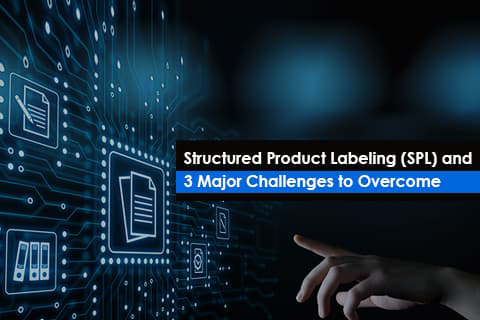 3 Major Challenges of Structured Product Labeling(SPL), US FDA