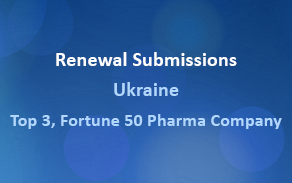 Renewal Submissions, Ukraine, Top 3, Fortune 50 Pharma Company