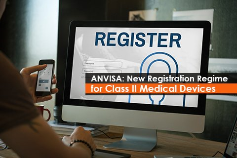 ANVISA: New Registration Regime for Class II Medical Devices