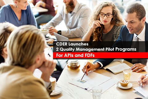 CDER Launches 2 Quality Management Pilot Programs For APIs and FDFs