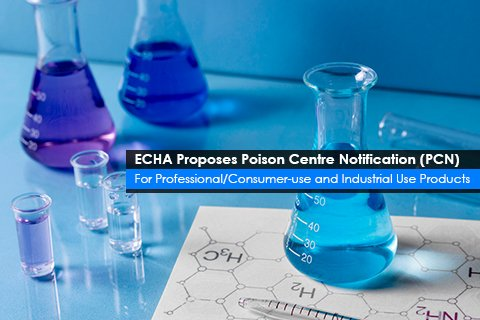 ECHA Proposes Poison Centre Notification (PCN) <br>For Professional/Consumer-use and Industrial Use Products