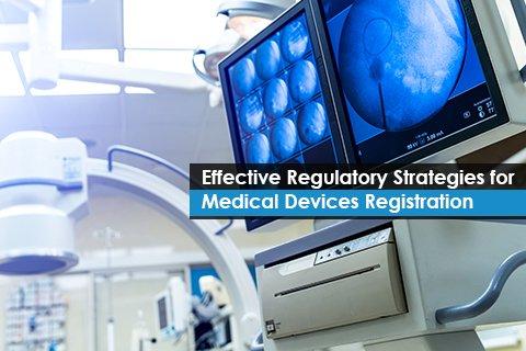 Effective Regulatory Strategies for Medical Devices Registration