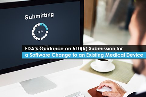 FDA's Guidance on 510(k) Submission for a Software Change to an Existing Medical Device