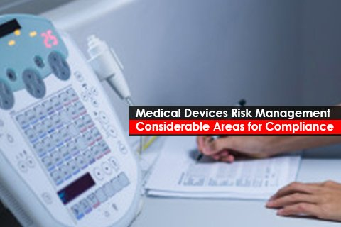 Medical Devices Risk Management: Considerable Areas for Compliance