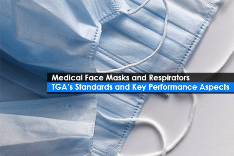 Medical Face Masks and Respirators – TGA's Standards and Key Performance Aspects