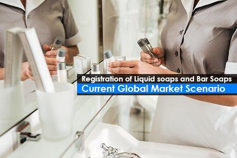 Registration of Liquid soaps and Bar Soaps Current Global Market Scenario