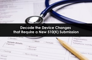 Medical Device Changes Requires a New 510(K) Submission