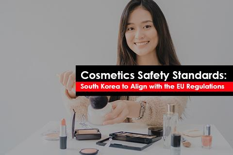 Cosmetics Safety Standards: South Korea to Align with the EU Regulations