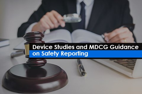 Device Studies and MDCG Guidance on Safety Reporting