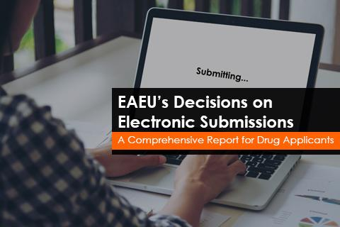 EAEU's Decisions on Electronic Submissions - A Comprehensive Report for Drug Applicants