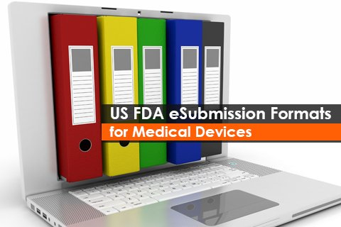 US FDA: eSubmission Formats for Medical Devices