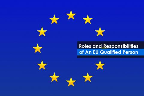 Roles and Responsibilities of An EU Qualified Person