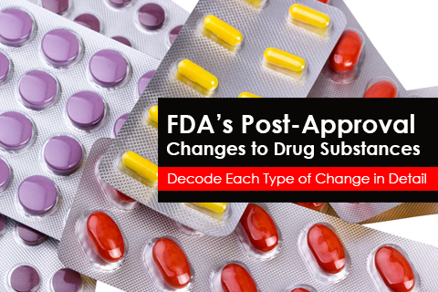 FDA's Post-Approval Changes to Drug Substances - Decode Each Type of Change in Detail