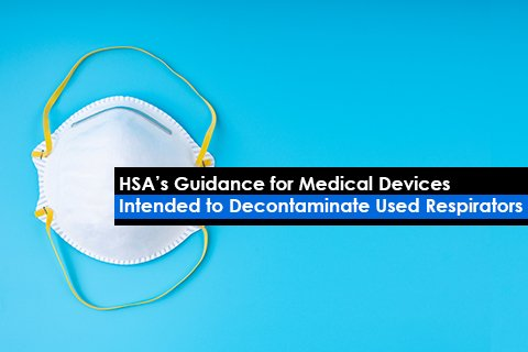 HSA's Guidance for Medical Devices Intended to Decontaminate Used Respirators