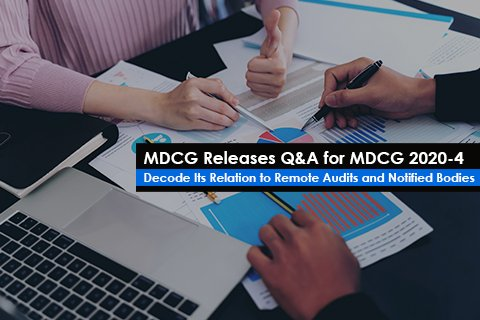 MDCG Releases Q&A for MDCG 2020-4 Decode Its Relation to Remote Audits and Notified Bodies