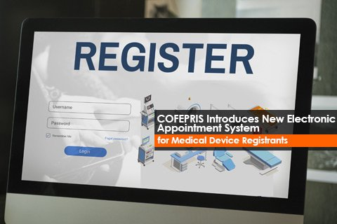 COFEPRIS Introduces New Electronic Appointment System for Medical Device Registrants
