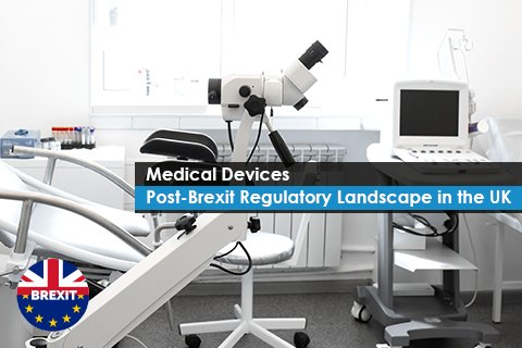 Medical Devices – Post-Brexit Regulatory Landscape in the UK