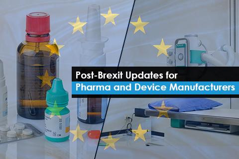 Post-Brexit Updates for Pharma and Device Manufacturers
