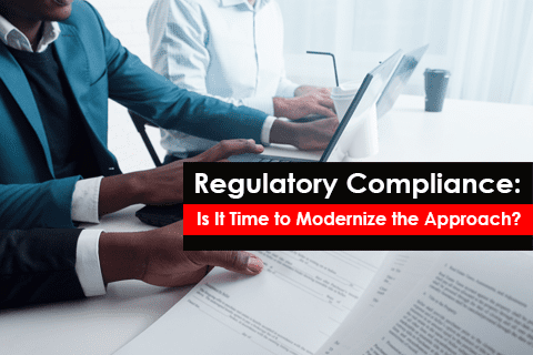 Regulatory Compliance Challenges,Modernize the Approach