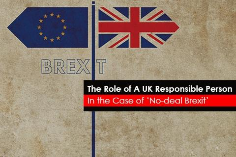 The Role of A UK Responsible Person - In the Case of 'No-deal Brexit'
