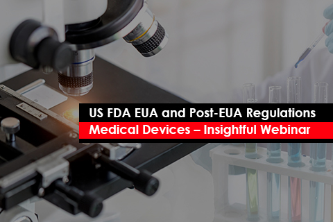 US FDA EUA and Post-EUA Regulations for Medical Devices – Insightful Webinar