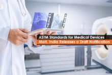 ASTM Standards for Medical Devices<br> MoH, India Releases a Draft Notification