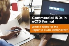 Commercial INDs in eCTD Format  What it takes for the Paper to eCTD Switchover?