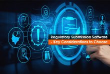 Regulatory Submission Software - Key Considerations to Choose