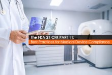 The FDA 21 CFR PART 11: Best Practices for Medical Device Compliance