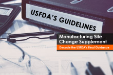 FDA final guidance on manufacturing site change supplement for the medical device manufacturers
