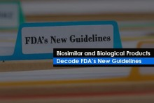 Biosimilar and Biological Products – Decode FDA's New Guidelines