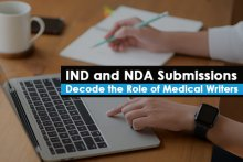 IND and NDA Submissions –  Decode the Role of Medical Writers