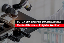 US FDA EUA and Post-EUA Regulations for Medical Devices – Insightful Webinar