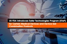 US FDA Introduces Safer Technologies Program (STeP) for Certain Medical Devices and Device-led Combination Products
